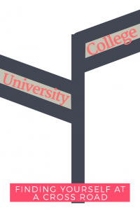 Finding yourself at a cross road college or university
