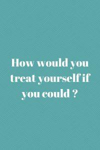 treat yourself to something nice