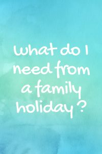 what-do-i-need-from-a-family-holiday-?