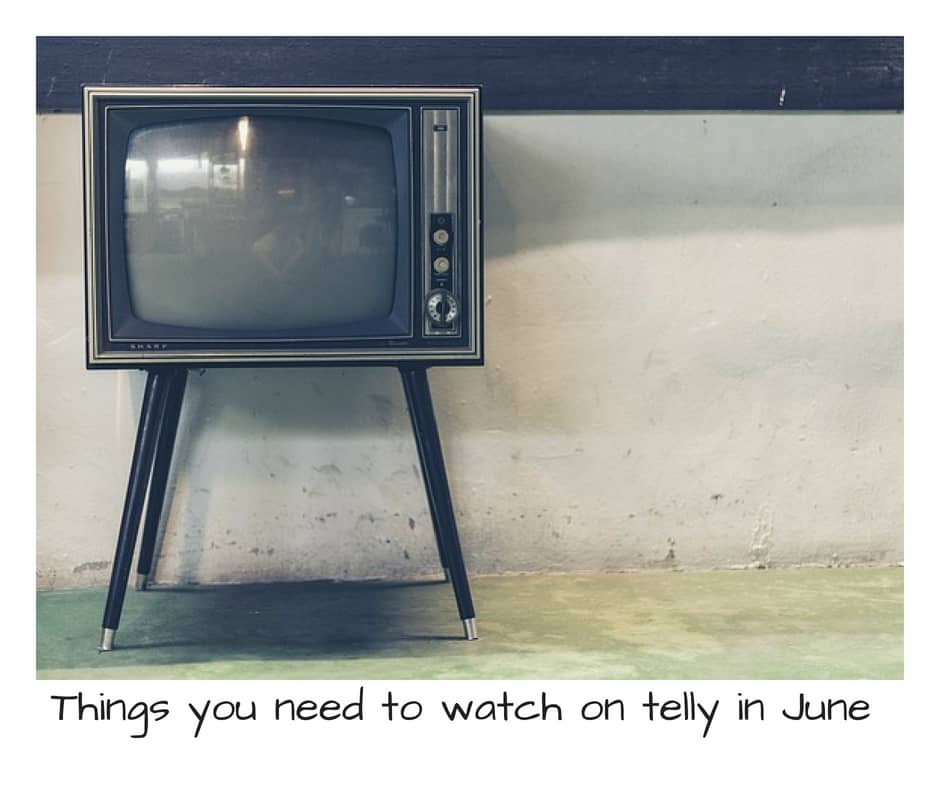 Things to watch on telly in June