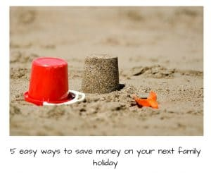 5 easy ways to save money on your next family holiday