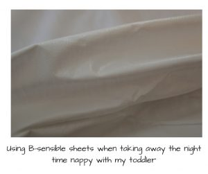 Using B-sensible sheets when taking away the night time nappy with my toddler