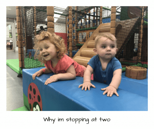 Why I'm stopping at two