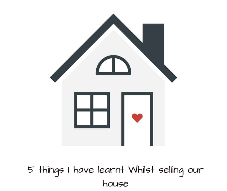 5 things U have learnt whilst selling our house